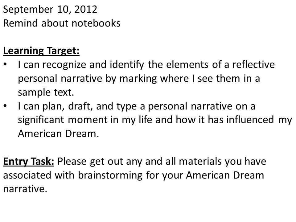September 11, 2012 Learning Target: I can take my pre-writing and brainstorming and use it to make a draft of a personal narrative.