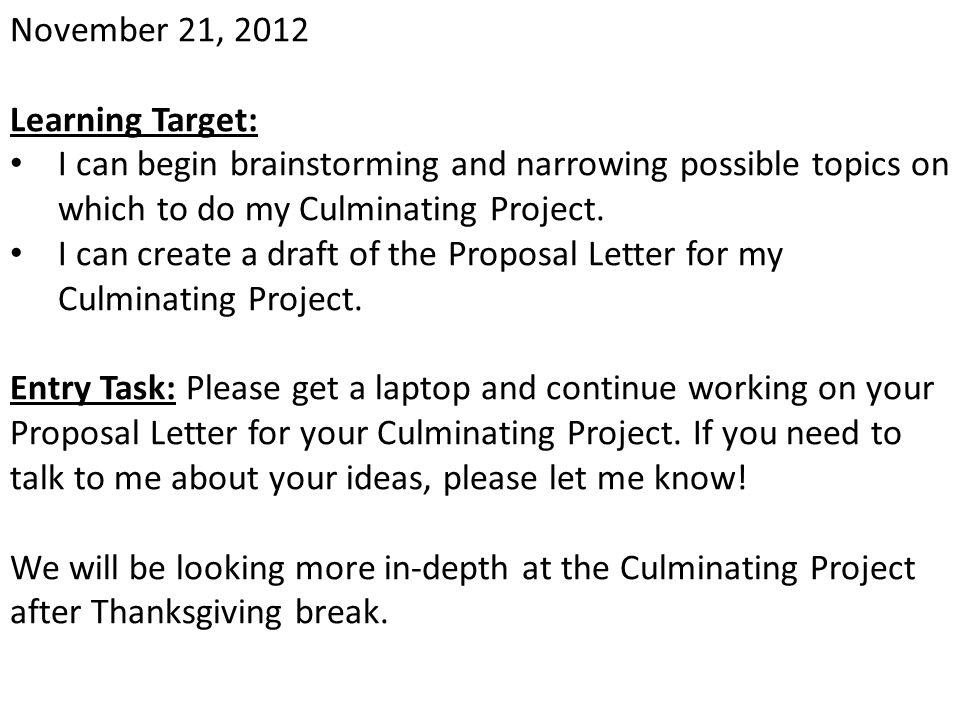 November 21, 2012 Learning Target: I can begin brainstorming and narrowing possible topics on which to do my Culminating Project. I can create a draft