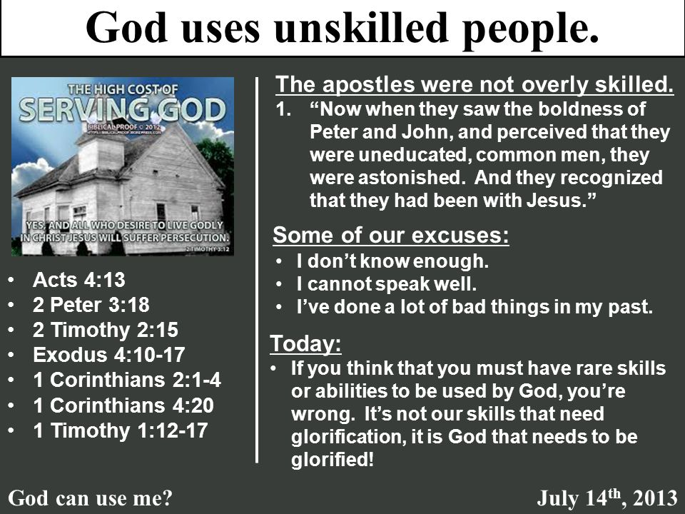 God uses unskilled people. God can use me July 14 th, 2013 The apostles were not overly skilled.