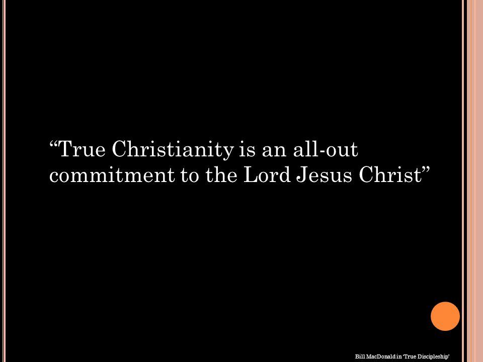 True Christianity is an all-out commitment to the Lord Jesus Christ Bill MacDonald in 'True Discipleship'
