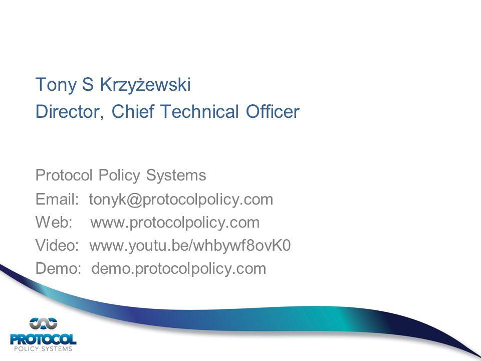 Tony S Krzyżewski Director, Chief Technical Officer Protocol Policy Systems Email: tonyk@protocolpolicy.com Web: www.protocolpolicy.com Video: www.you