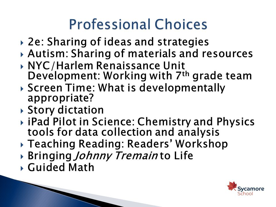  2e: Sharing of ideas and strategies  Autism: Sharing of materials and resources  NYC/Harlem Renaissance Unit Development: Working with 7 th grade team  Screen Time: What is developmentally appropriate.