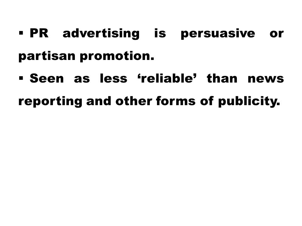  PR advertising is persuasive or partisan promotion.
