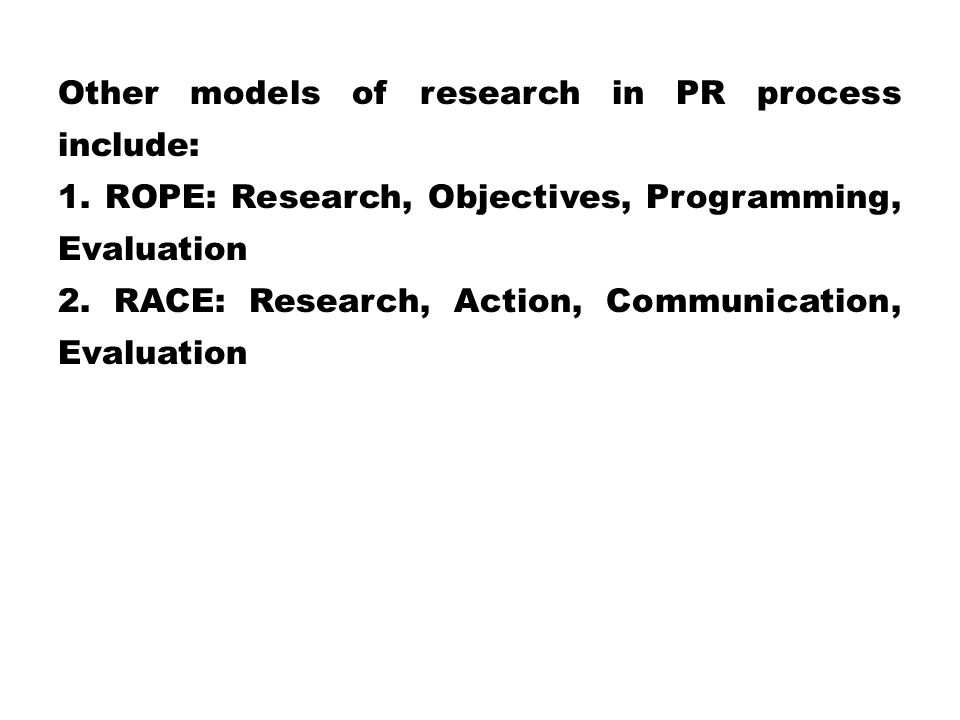 Other models of research in PR process include: 1.