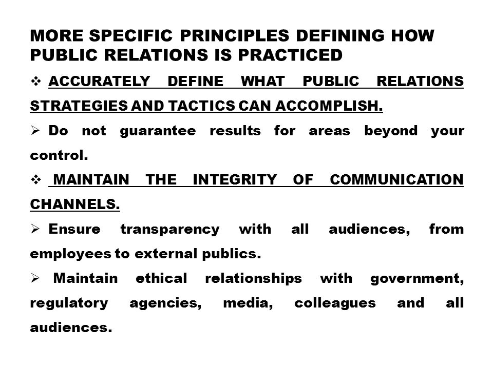 MORE SPECIFIC PRINCIPLES DEFINING HOW PUBLIC RELATIONS IS PRACTICED  ACCURATELY DEFINE WHAT PUBLIC RELATIONS STRATEGIES AND TACTICS CAN ACCOMPLISH. 