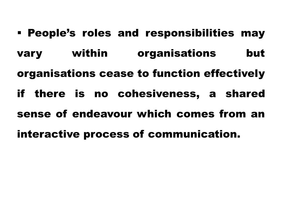  People's roles and responsibilities may vary within organisations but organisations cease to function effectively if there is no cohesiveness, a sha