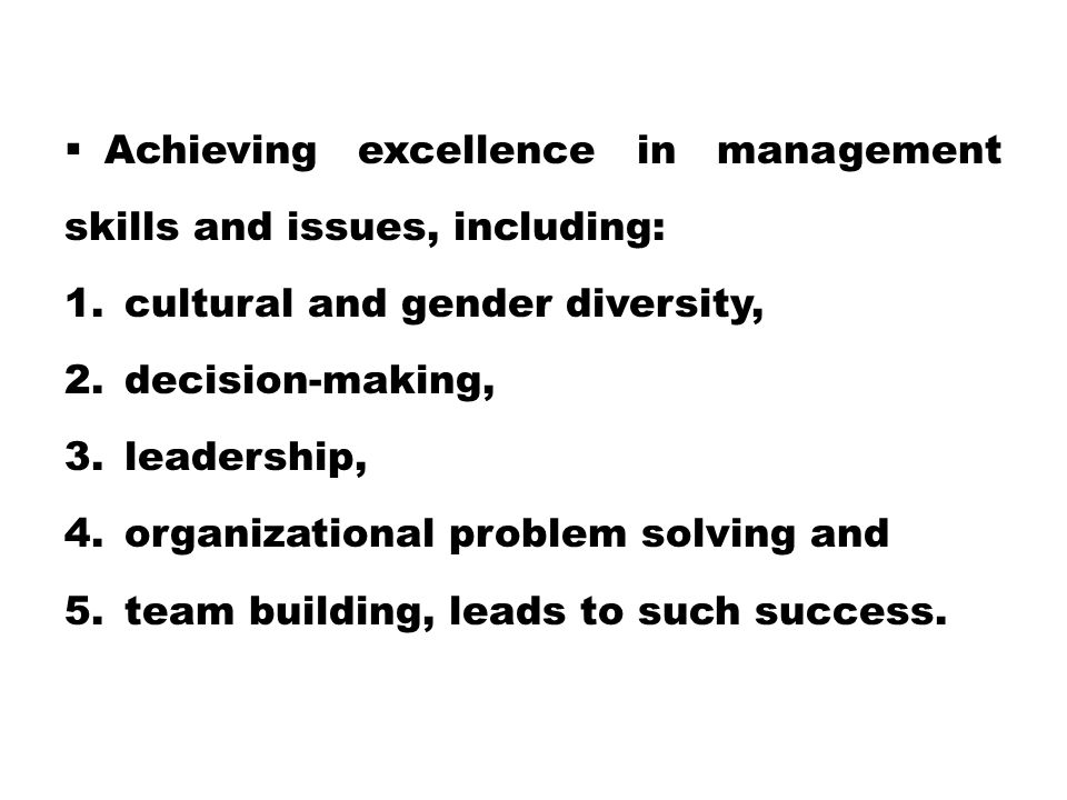  Achieving excellence in management skills and issues, including: 1.cultural and gender diversity, 2.decision-making, 3.leadership, 4.organizational