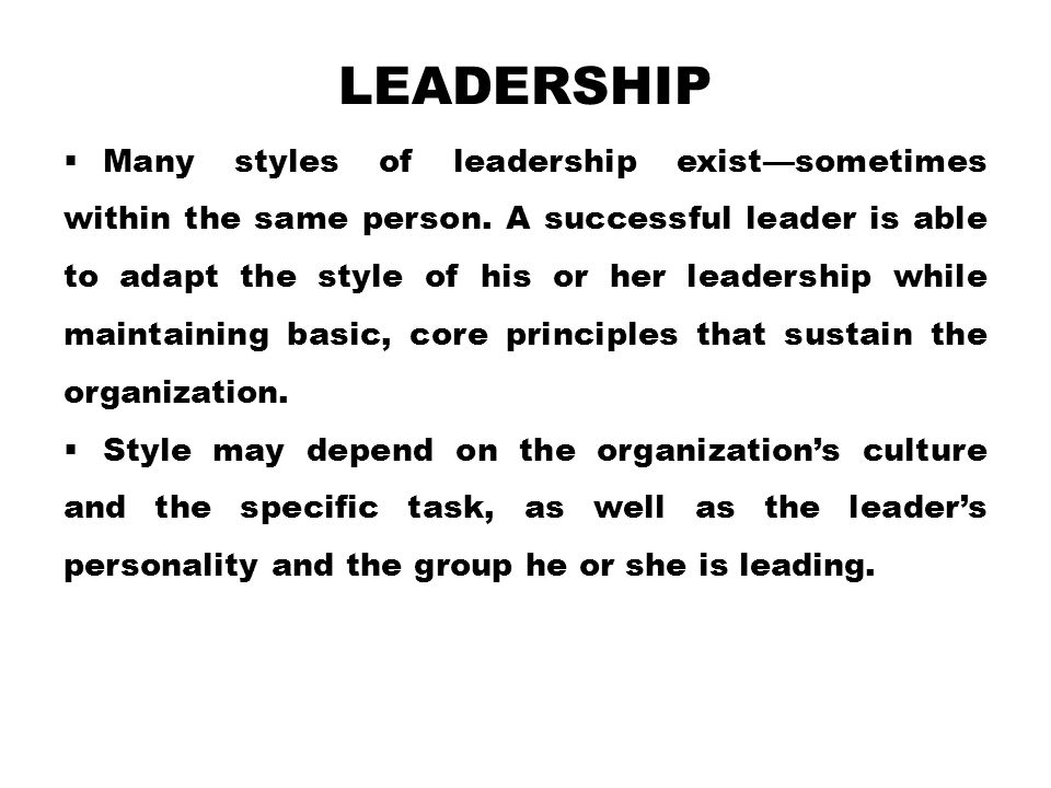 LEADERSHIP  Many styles of leadership exist—sometimes within the same person.