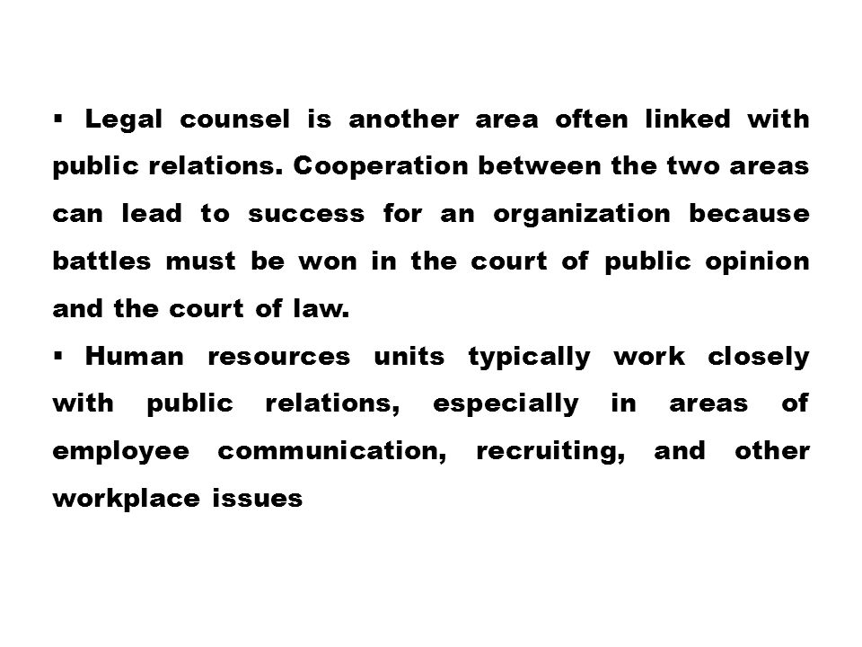  Legal counsel is another area often linked with public relations. Cooperation between the two areas can lead to success for an organization because