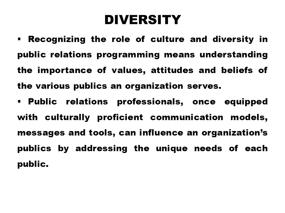 DIVERSITY  Recognizing the role of culture and diversity in public relations programming means understanding the importance of values, attitudes and