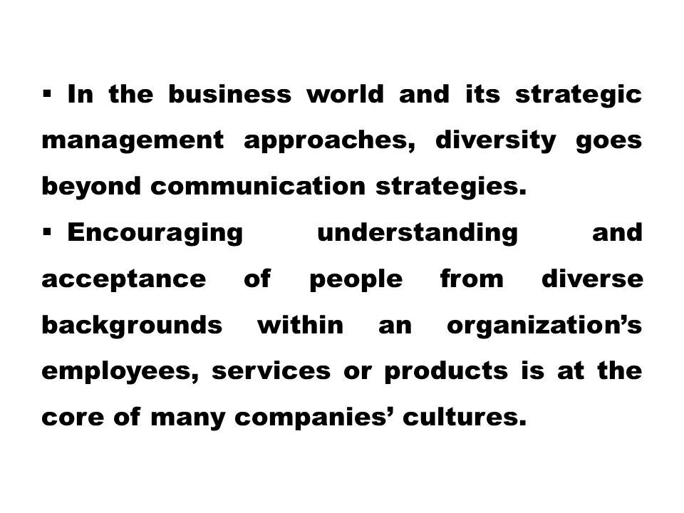  In the business world and its strategic management approaches, diversity goes beyond communication strategies.