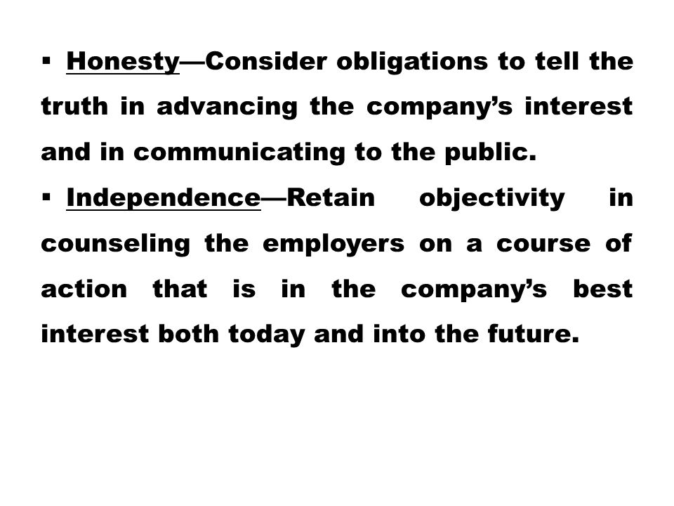  Honesty—Consider obligations to tell the truth in advancing the company's interest and in communicating to the public.