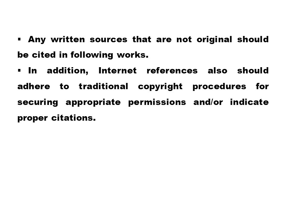  Any written sources that are not original should be cited in following works.  In addition, Internet references also should adhere to traditional c