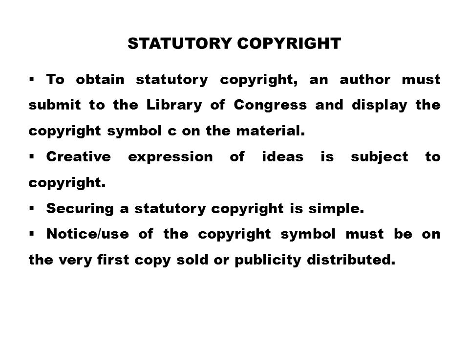 STATUTORY COPYRIGHT  To obtain statutory copyright, an author must submit to the Library of Congress and display the copyright symbol c on the materi