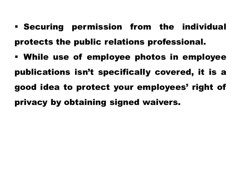  Securing permission from the individual protects the public relations professional.  While use of employee photos in employee publications isn't sp