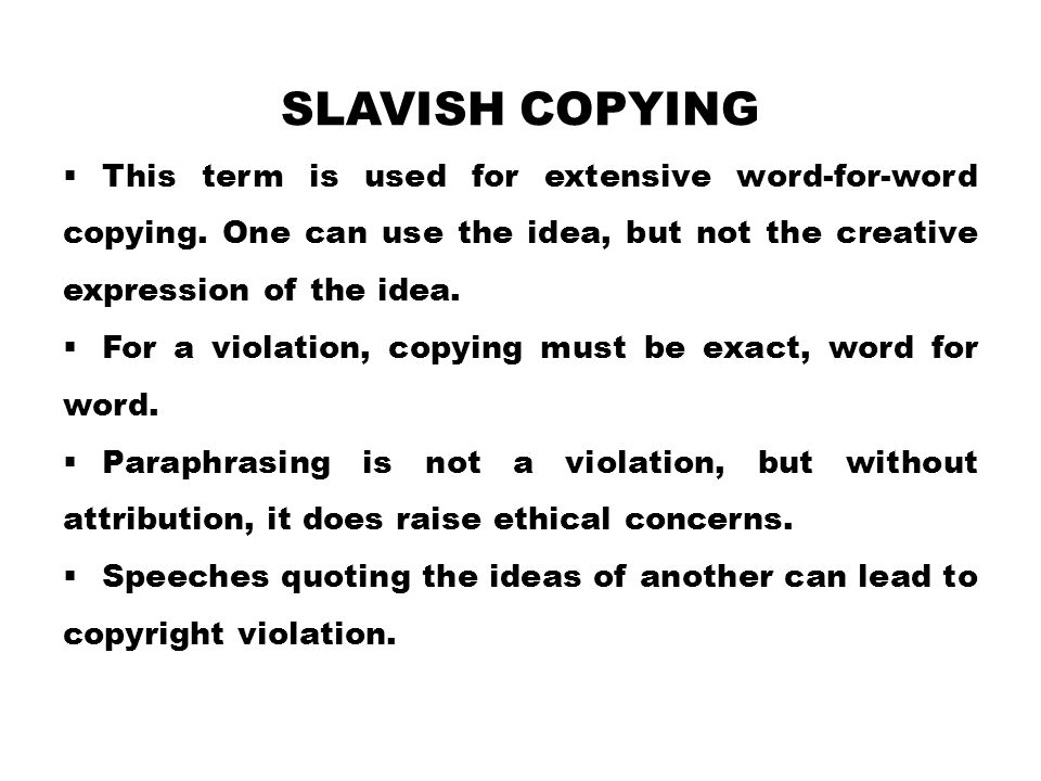 SLAVISH COPYING  This term is used for extensive word-for-word copying.