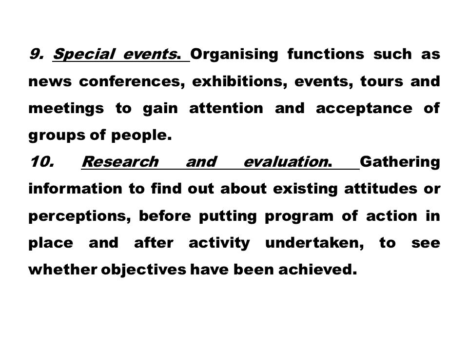 9. Special events. Organising functions such as news conferences, exhibitions, events, tours and meetings to gain attention and acceptance of groups o