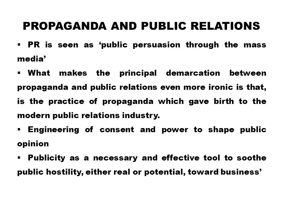 PROPAGANDA AND PUBLIC RELATIONS  PR is seen as 'public persuasion through the mass media'  What makes the principal demarcation between propaganda a