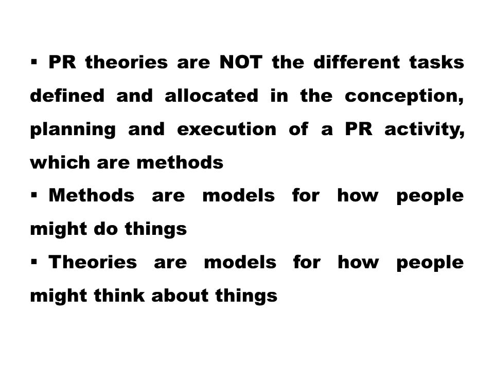  PR theories are NOT the different tasks defined and allocated in the conception, planning and execution of a PR activity, which are methods  Method