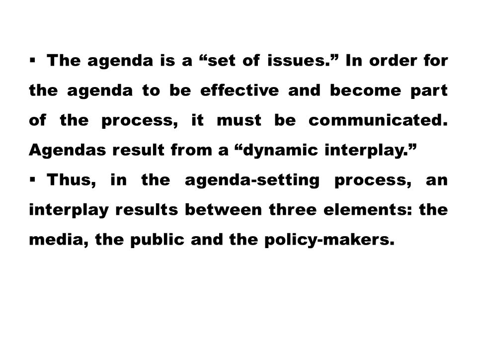  The agenda is a set of issues. In order for the agenda to be effective and become part of the process, it must be communicated.