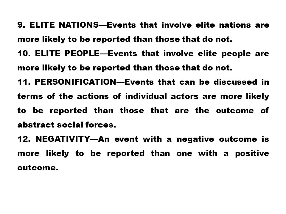 9. ELITE NATIONS—Events that involve elite nations are more likely to be reported than those that do not. 10. ELITE PEOPLE—Events that involve elite p