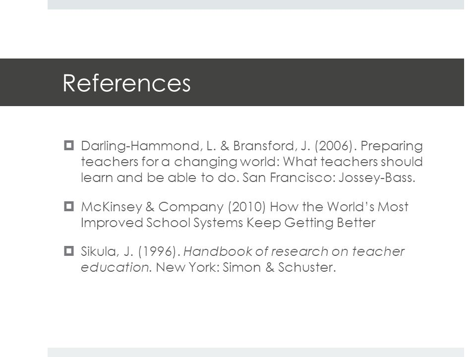 References  Darling-Hammond, L. & Bransford, J. (2006).