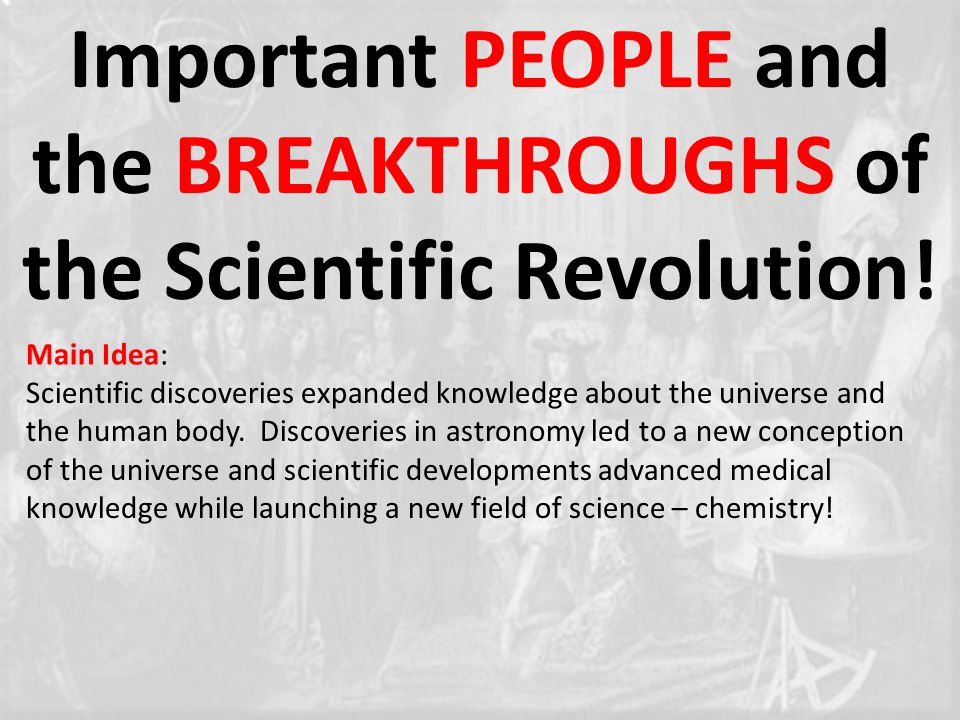 Important PEOPLE and the BREAKTHROUGHS of the Scientific Revolution.