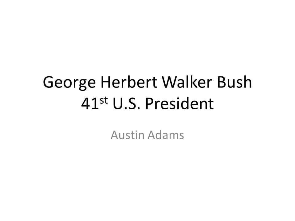 George Herbert Walker Bush 41 st U.S. President Austin Adams