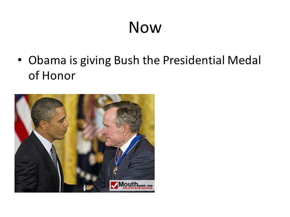 Now Obama is giving Bush the Presidential Medal of Honor
