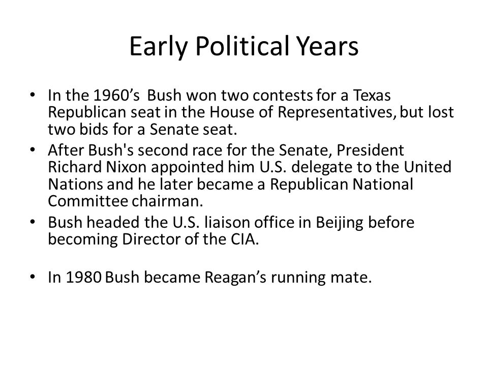 Early Political Years In the 1960's Bush won two contests for a Texas Republican seat in the House of Representatives, but lost two bids for a Senate seat.