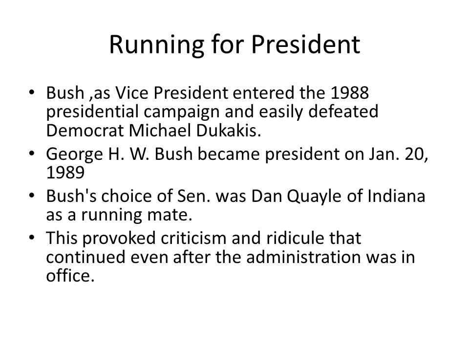 Running for President Bush,as Vice President entered the 1988 presidential campaign and easily defeated Democrat Michael Dukakis.