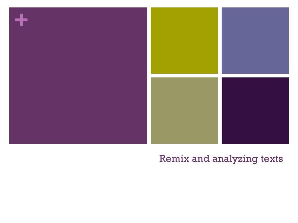 + Remix and analyzing texts