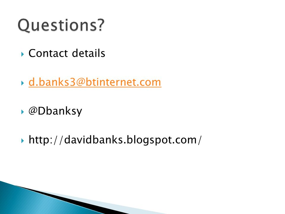  Contact details  d.banks3@btinternet.com d.banks3@btinternet.com  @Dbanksy  http://davidbanks.blogspot.com/