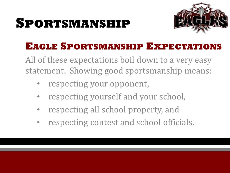 S PORTSMANSHIP E AGLE S PORTSMANSHIP E XPECTATIONS All of these expectations boil down to a very easy statement.