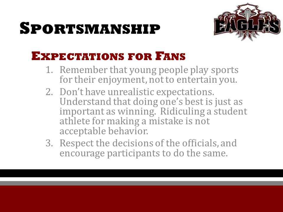 S PORTSMANSHIP E XPECTATIONS FOR F ANS 1.Remember that young people play sports for their enjoyment, not to entertain you.