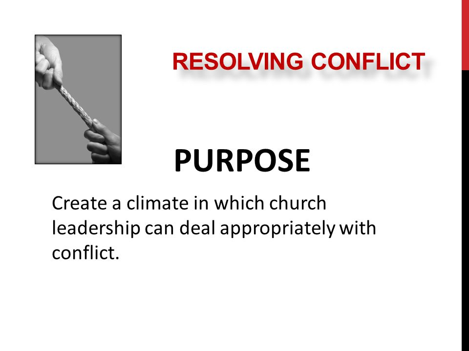 PURPOSE Create a climate in which church leadership can deal appropriately with conflict.