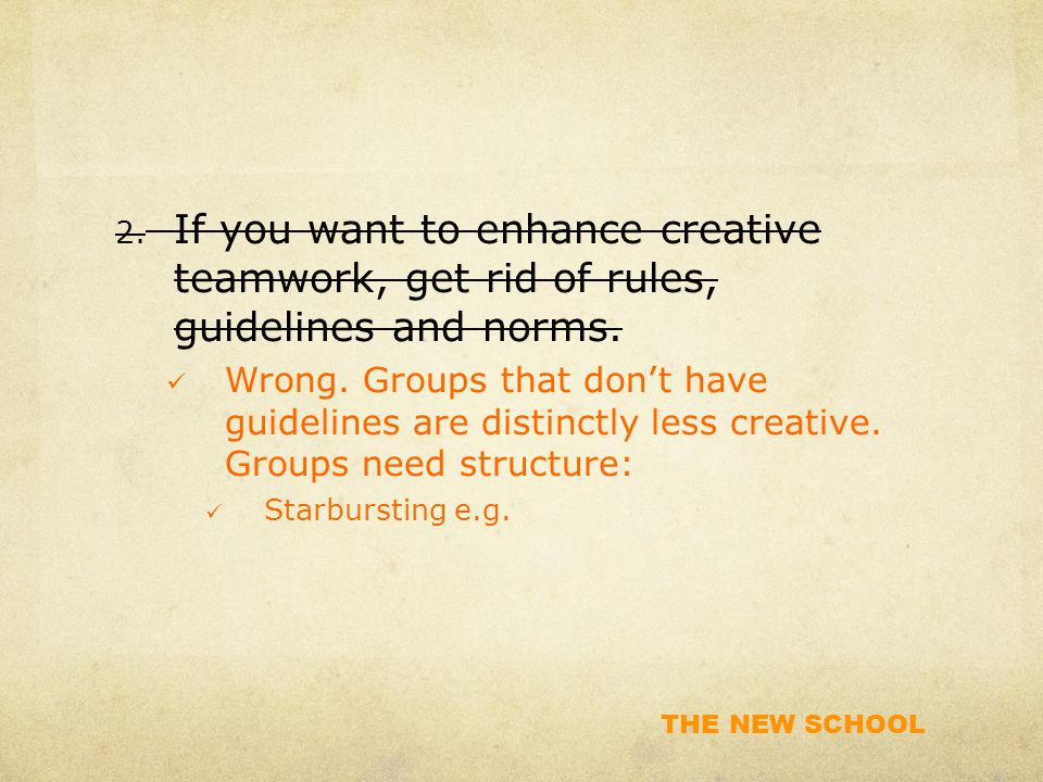 THE NEW SCHOOL 2. If you want to enhance creative teamwork, get rid of rules, guidelines and norms.