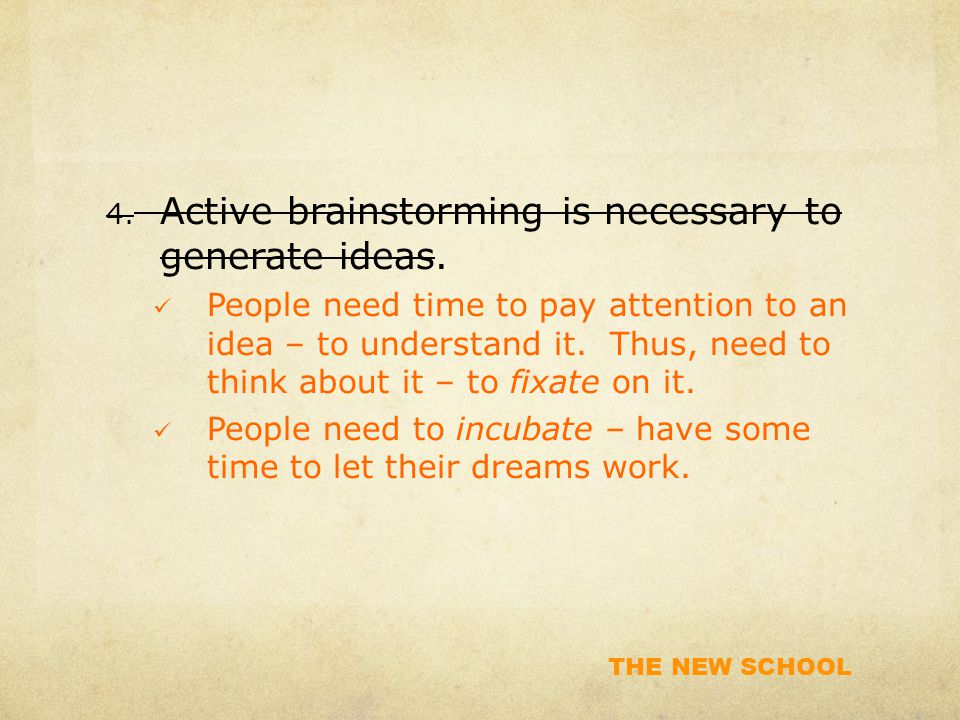 THE NEW SCHOOL 4. Active brainstorming is necessary to generate ideas.