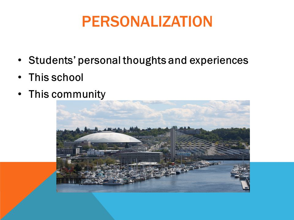 PERSONALIZATION Students' personal thoughts and experiences This school This community