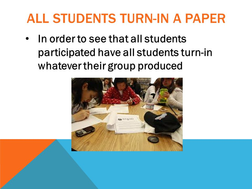 ALL STUDENTS TURN-IN A PAPER In order to see that all students participated have all students turn-in whatever their group produced