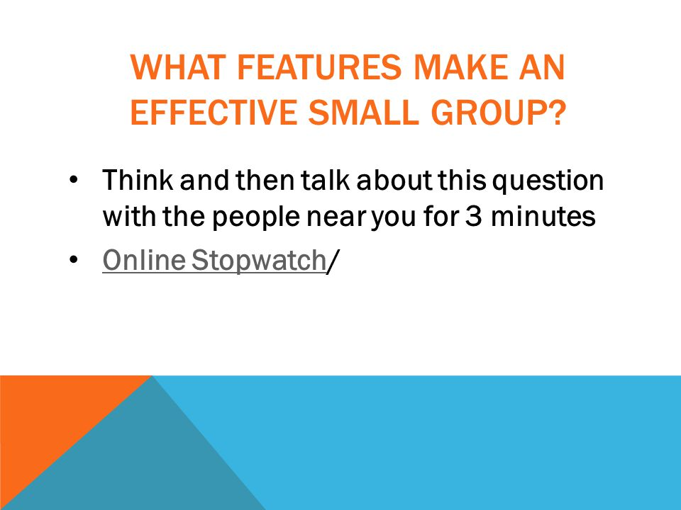 WHAT FEATURES MAKE AN EFFECTIVE SMALL GROUP.