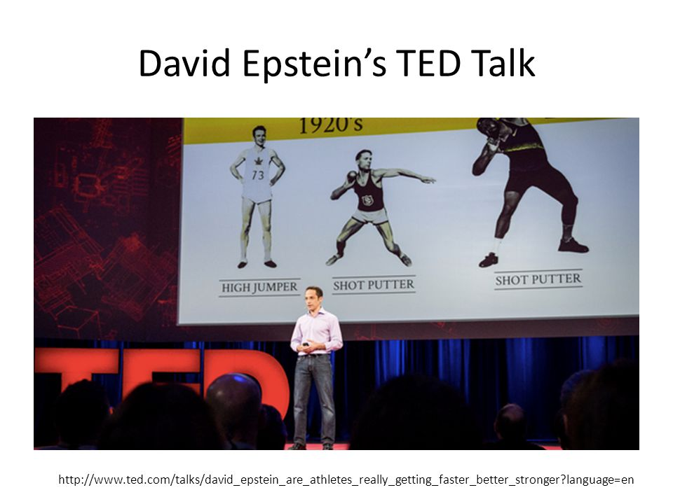 David Epstein's TED Talk http://www.ted.com/talks/david_epstein_are_athletes_really_getting_faster_better_stronger language=en