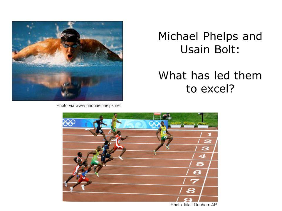 Photo: Matt Dunham AP Photo via www.michaelphelps.net Michael Phelps and Usain Bolt: What has led them to excel?