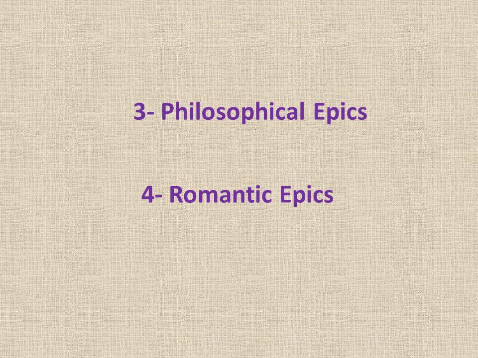 3- Philosophical Epics 4- Romantic Epics