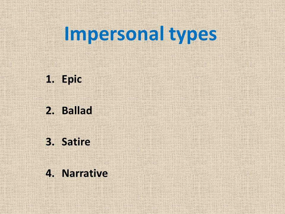 Impersonal types 1.Epic 2.Ballad 3.Satire 4.Narrative