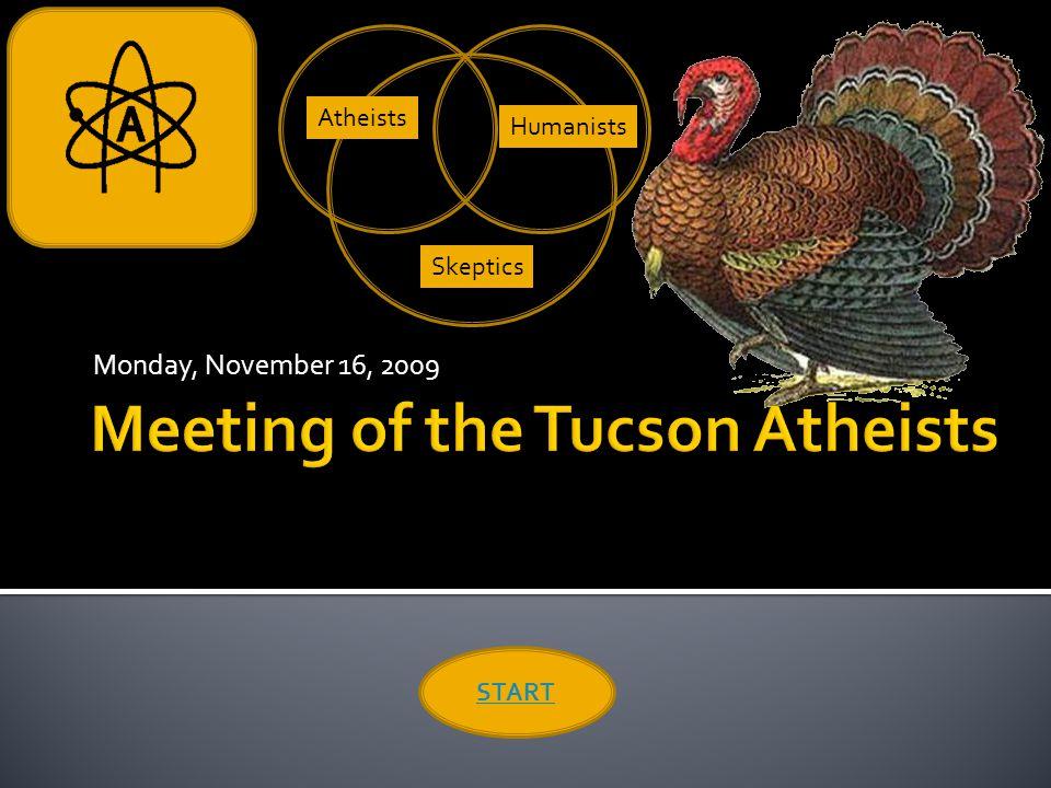 Monday, November 16, 2009 START Skeptics Atheists Humanists