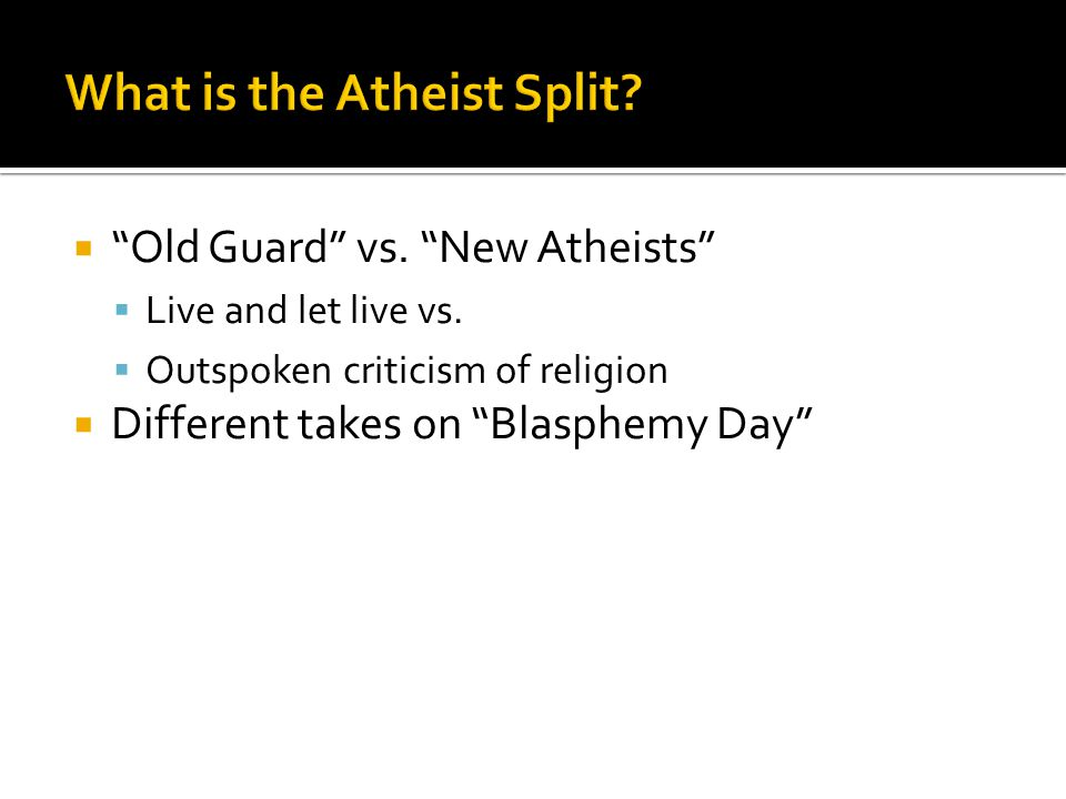  Old Guard vs. New Atheists  Live and let live vs.