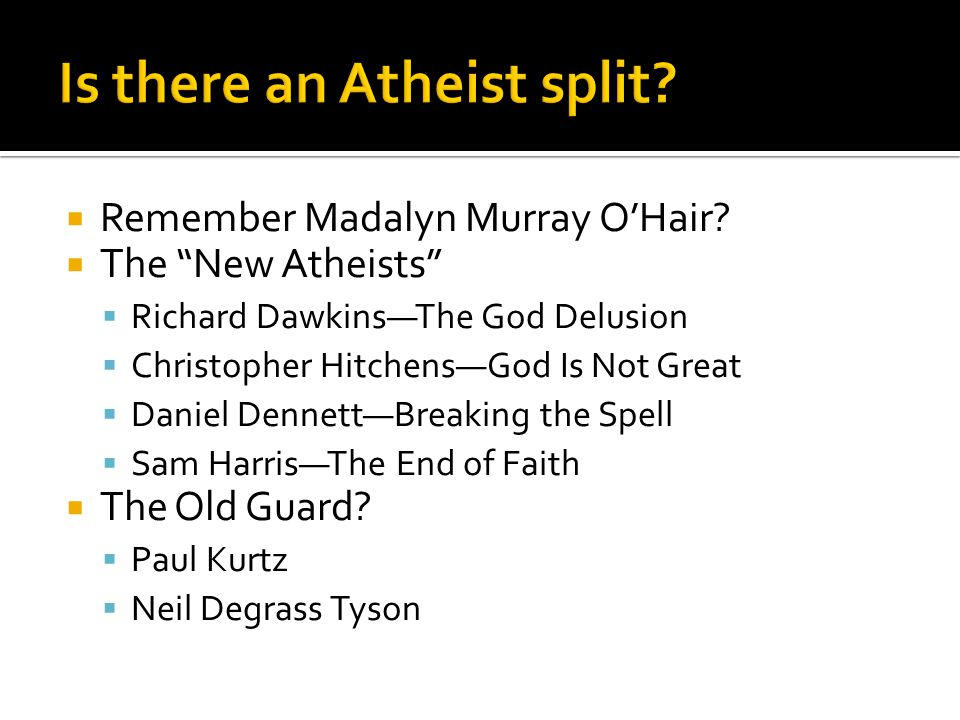 """ Remember Madalyn Murray O'Hair?  The """"New Atheists""""  Richard Dawkins—The God Delusion  Christopher Hitchens—God Is Not Great  Daniel Dennett—Bre"""