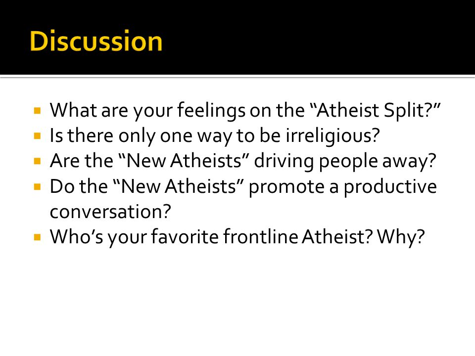  What are your feelings on the Atheist Split  Is there only one way to be irreligious.