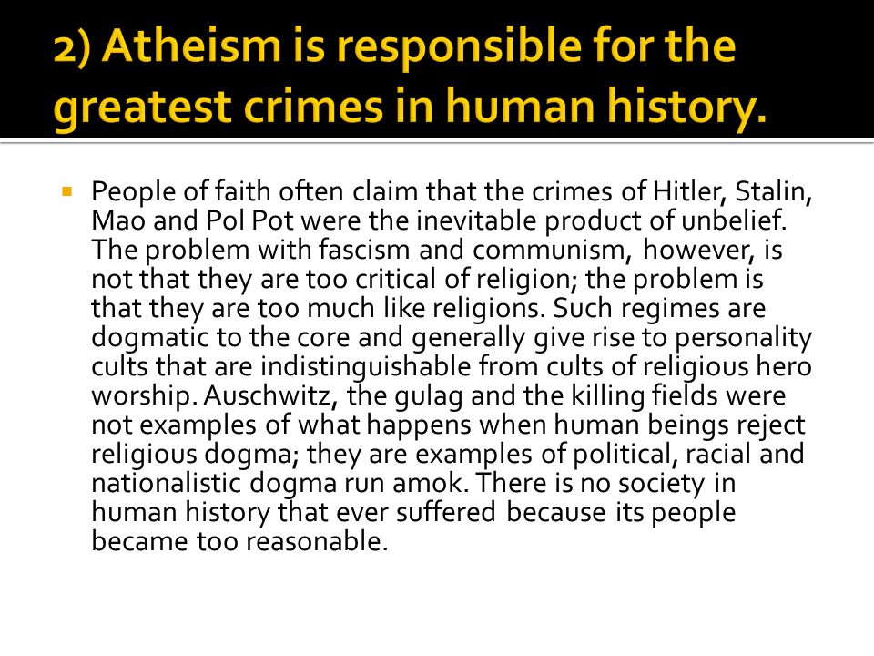  People of faith often claim that the crimes of Hitler, Stalin, Mao and Pol Pot were the inevitable product of unbelief. The problem with fascism and